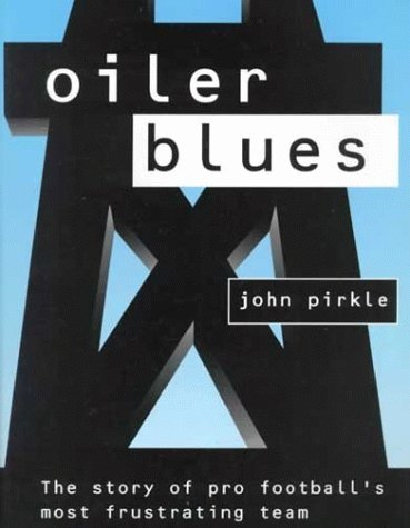 Oiler Blues: The Story of Pro Football's Most Frustrating Team by Pirkle, John (1999) Paperback PDF