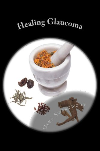 Healing Glaucoma: Natural Medicine for Self-Healing (Natural Vision & Eye Care Book 2)
