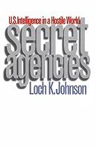 Secret Agencies: U.S. Intelligence in a Hostile World