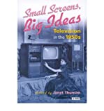 img - for [(Small Screens, Big Ideas: Television in the 1950s)] [Author: Janet Thumim] published on (March, 2002) book / textbook / text book