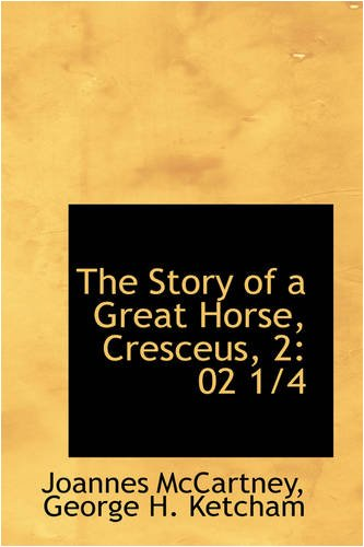The Story of a Great Horse, Cresceus, 2: 02 1/4