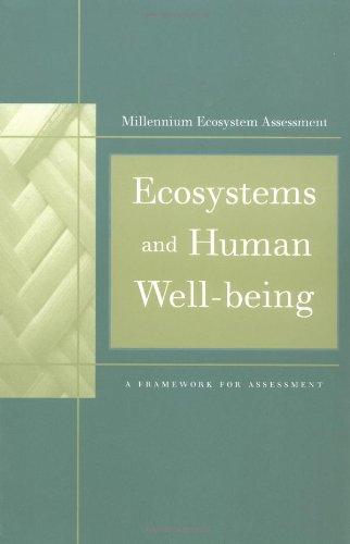 Ecosystems and Human Well-Being: A Framework For Assessment (Millennium Ecosystem Assessment Series)