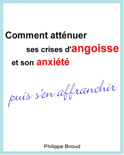 Couverture du livre Comment atténuer ses crises d'angoisse et son anxiété puis s'en affranchir