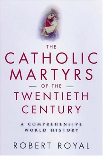 Catholic Martyrs of the Twentieth Century : A Comprehensive World History, ROBERT ROYAL