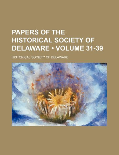Papers of the Historical Society of Delaware (Volume 31-39)