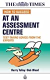 img - for How to Succeed at an Assessment Centre: Test-taking Advice from the Experts (Kogan Page testing) book / textbook / text book