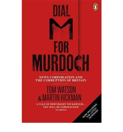 -dial-m-for-murdoch-news-corporation-and-the-corruption-of-britain-by-hickman-martinauthorpaperback