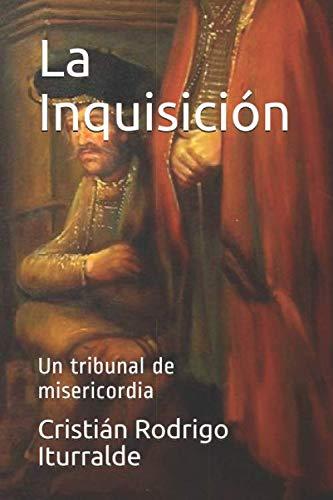 La Inquisición Un tribunal de misericordia  [Rodrigo Iturralde, Cristián] (Tapa Blanda)