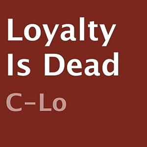 Loyalty Is Dead | [C-Lo]