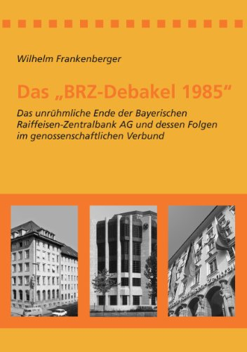 das-brz-debakel-1985-das-unruhmliche-ende-der-bayerischen-raiffeisen-zentralbank-ag-und-dessen-folge