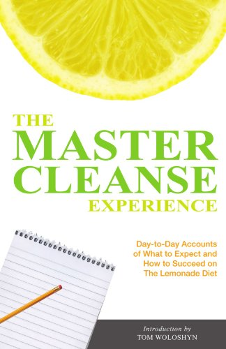 The Master Cleanse Experience: Day-to-Day Accounts of What to Expect and How to Succeed on the Lemonade Diet