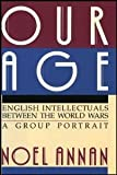 img - for Our Age: English Intellectuals Between the World Wars : A Group Portrait book / textbook / text book