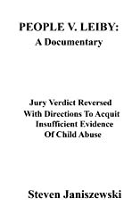 People v. Leiby:A Documentary   Jury Verdict Reversed With Directions To Acquit--Insufficient Evidence Of Child Abuse