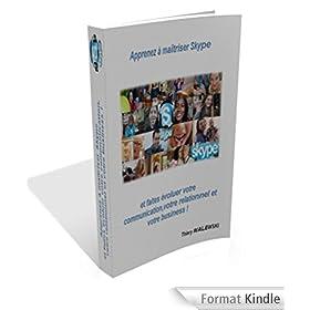 Apprenez � ma�triser Skype ...: ... et faites �voluer votre communication, votre relationnel et votre business !