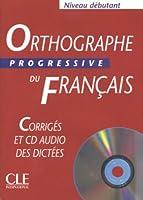 Orthographe progressive du français Niveau débutant : Corrigés (1CD audio)