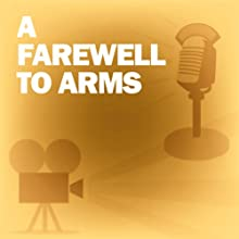 A Farewell to Arms: Classic Movies on the Radio  by Lux Radio Theatre Narrated by Clark Gable