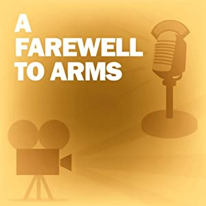 A Farewell to Arms: Classic Movies on the Radio | [Lux Radio Theatre]
