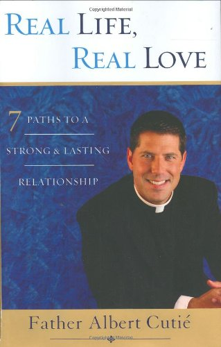 Real Life, Real Love: 7 Paths to a Strong, Lasting Relationship