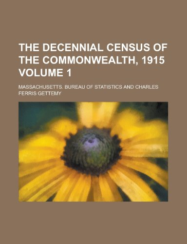 The Decennial Census of the Commonwealth, 1915 Volume 1