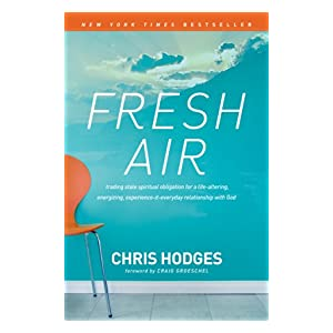 Fresh Air: Trading Stale Spiritual Obligation for a Life-Altering, Energizing, Experience-It-Everyday Relationship with God