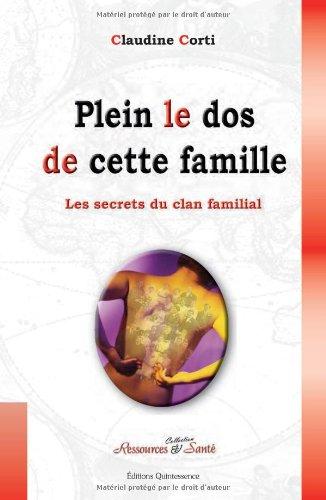 Plein le dos de cette famille : Le secret du clan familial, tome 1 Comment briser le sceau du secret et accéder enfin à notre vie !