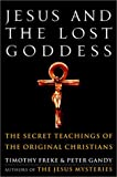 Jesus and the Lost Goddess: The Secret Teachings of the Original Christians (1400045940) by Freke, Timothy