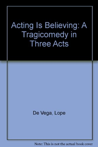 Acting Is Believing: A Tragicomedy in Three Acts