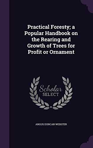 Practical Foresty; a Popular Handbook on the Rearing and Growth of Trees for Profit or Ornament