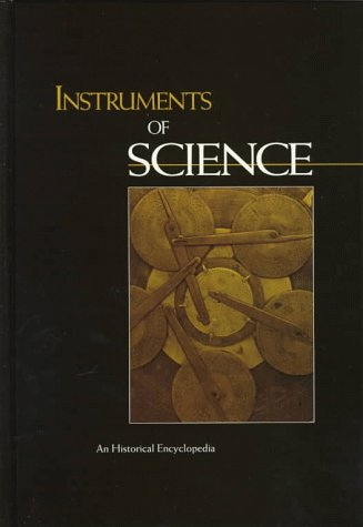 Instruments Of Science: An Historical Encyclopedia (Garland Encyclopedias In The History Of Science)