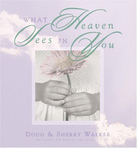 What Heaven Sees in You, Doug Walker, Sherry Walker