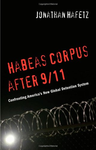 Habeas Corpus after 9/11: Confronting America's New...