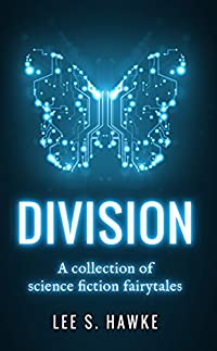(FREE on 2/14) Division: A Collection Of Science Fiction Fairytales by Lee S. Hawke - http://eBooksHabit.com