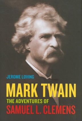 Mark Twain: The Adventures of Samuel L. Clemens, Jerome Loving