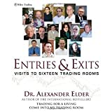 Entries & Exits: Visits to 16 Trading Rooms (Wiley Trading) [Hardcover] [2006] 1 Ed. Alexander Elder