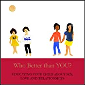 Who Better Than You?: Educating Your Child about Sex, Love & Relationships | [Yvonne Kristin Fulbright]