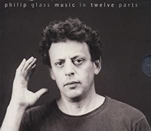 Philip Glass: Music in 12 Parts