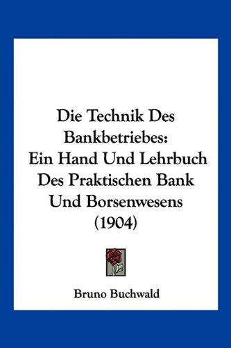 Die Technik Des Bankbetriebes: Ein Hand Und Lehrbuch Des Praktischen Bank Und Borsenwesens (1904)