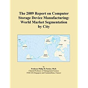 The 2009 Report on Parts, Attachments, and Accessories for Computer Storage Devices: World Market Segmentation City