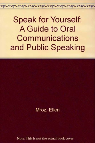Speak for Yourself: A Guide to Oral Communications and Public Speaking