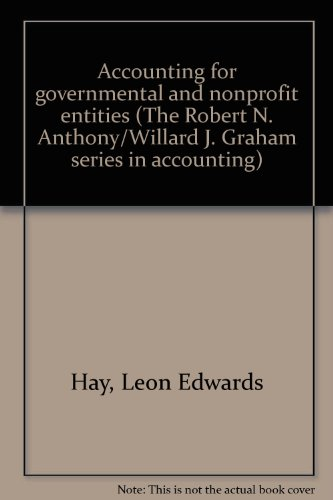 Accounting for governmental and nonprofit entities (The Robert N. Anthony/Willard J. Graham series in accounting)