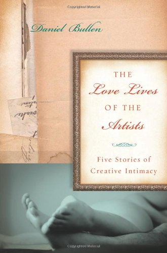 The Love Lives of the Artists: Five Stories of Creative Intimacy