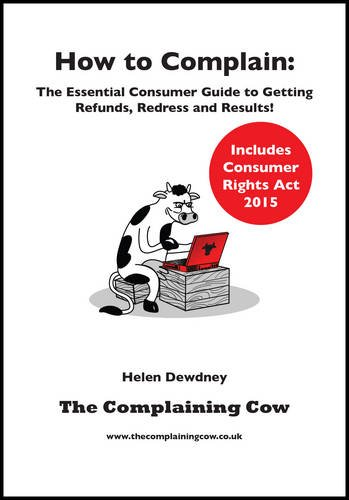 How to Complain: The Essential Consumer Guide to Getting Refunds, Redress and Results! PDF