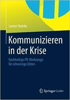 Kommunizieren In Der Krise: Nachhaltige PR-Werkzeuge Fur Schwierige Zeiten (German Edition)