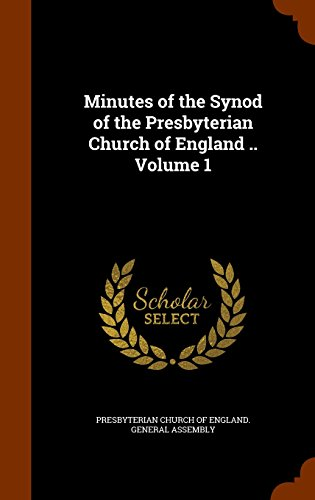 Minutes of the Synod of the Presbyterian Church of England .. Volume 1