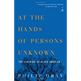 At the Hands of Persons Unknown: The Lynching of Black America (Modern Library Paperbacks) ~ Philip Dray