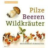 "Pilze, Beeren, Wildkr�uter: Bestimmen & zubereitenvon ""Helga Laux"""