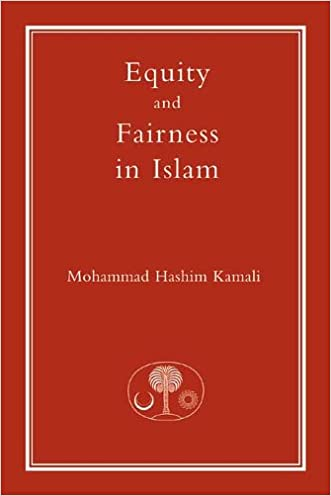 Equity and Fairness in Islam (Islamic Law and Jurisprudence series) written by Prof. Mohammad Hashim Kamali