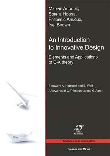 An Introduction to Innovative Design : Elements and Applications of C-K Theory
