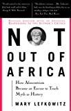 "Not out of Africa: How ""Afrocentrism"" Became an Excuse to Teach Myth as History (A New Republic book)"