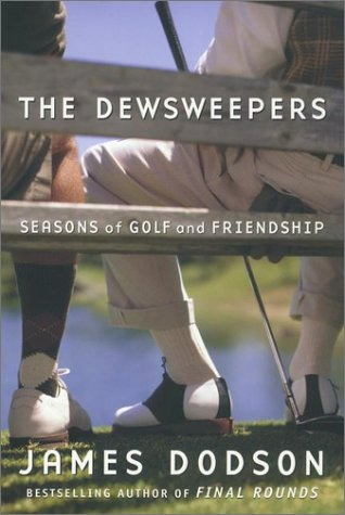 Dewsweepers : Seasons of Golf and Friendship, JAMES DODSON